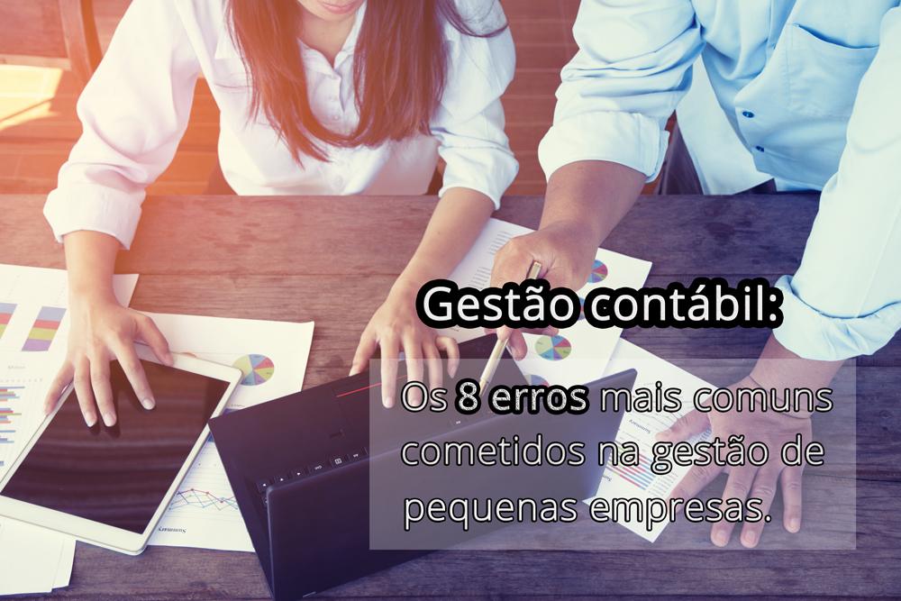 Gestão Contábil: Os 8 erros mais comuns cometidos na gestão de pequenas empresas