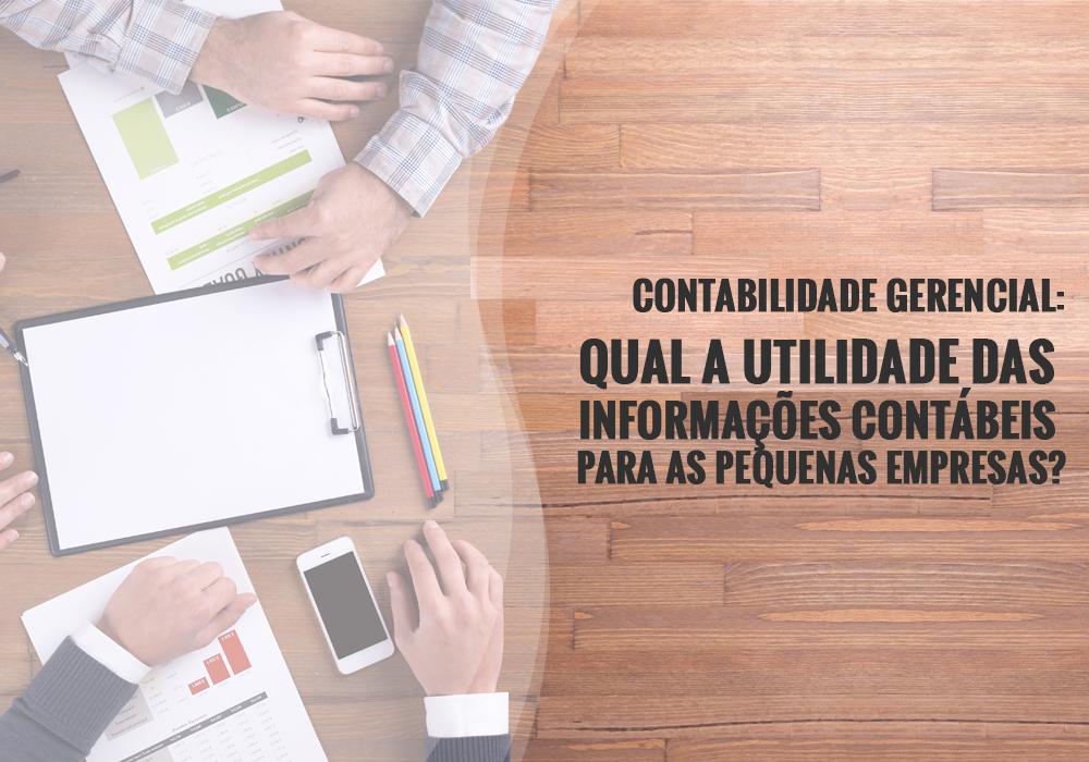 Contabilidade Gerencial: Qual a utilidade das informações contábeis para as pequenas empresas?
