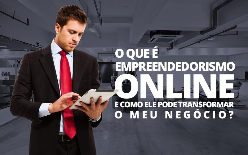 O que é Empreendedorismo Online e como ele pode transformar o meu negócio?