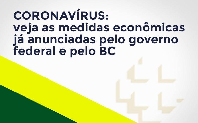 Coronavírus: veja as medidas econômicas já anunciadas pelo governo federal e pelo BC