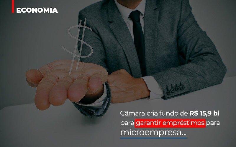 Câmara cria fundo de R$ 15,9 bi para garantir empréstimos para microempresa