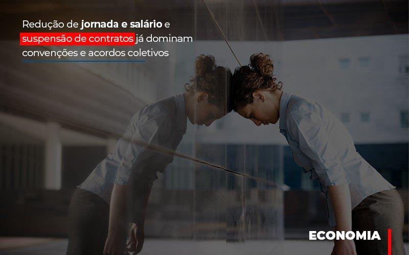Redução de jornada e salário e suspensão de contratos já dominam convenções e acordos coletivos