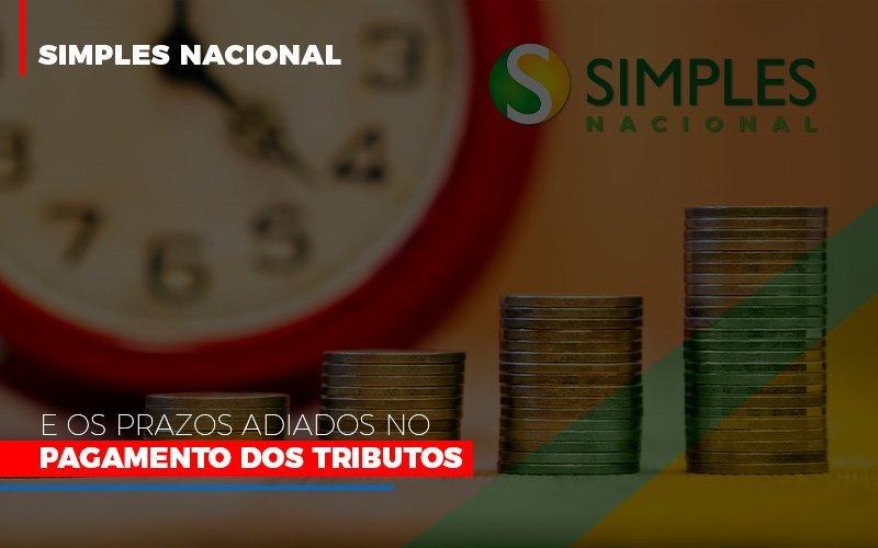Simples Nacional e os prazos adiados no pagamento dos tributos