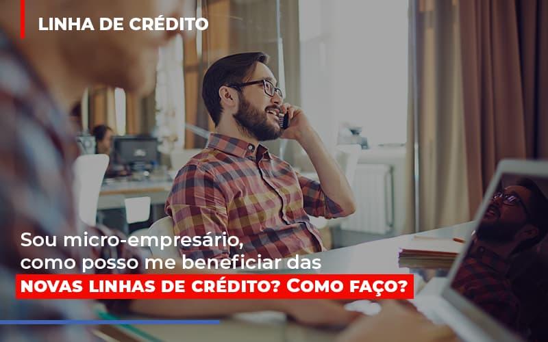 Sou micro-empresário, como posso me beneficiar das novas linhas de crédito? Como faço?