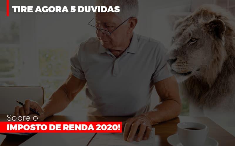 Tire agora 5 Duvidas sobre o Imposto de Renda 2020!