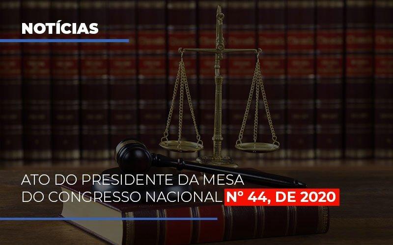 ATO DO PRESIDENTE DA MESA DO CONGRESSO NACIONAL Nº 44, DE 2020