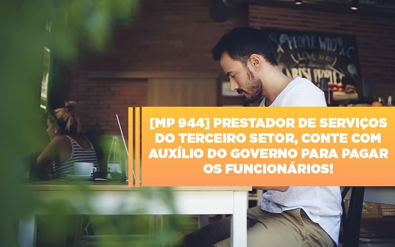 MP 944 – Cooperativas Prestadoras de Serviços podem contar com o Governo