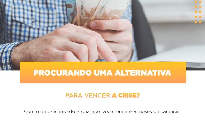 Procurando uma alternativa para vencer a crise? Com o empréstimo do Pronampe, você terá até 8 meses de carência!