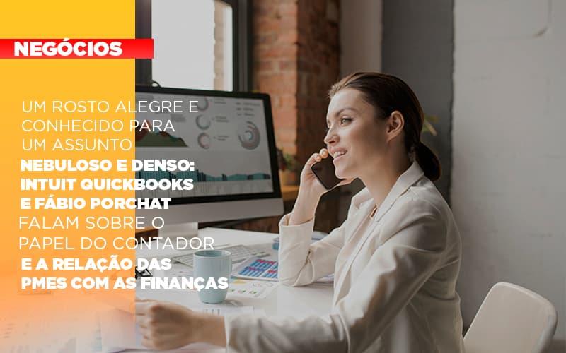 Um rosto alegre e conhecido para um assunto nebuloso e denso: Intuit Quickbooks e Fábio Porchat falam sobre o papel do contador e a relação das PMEs com as finanças