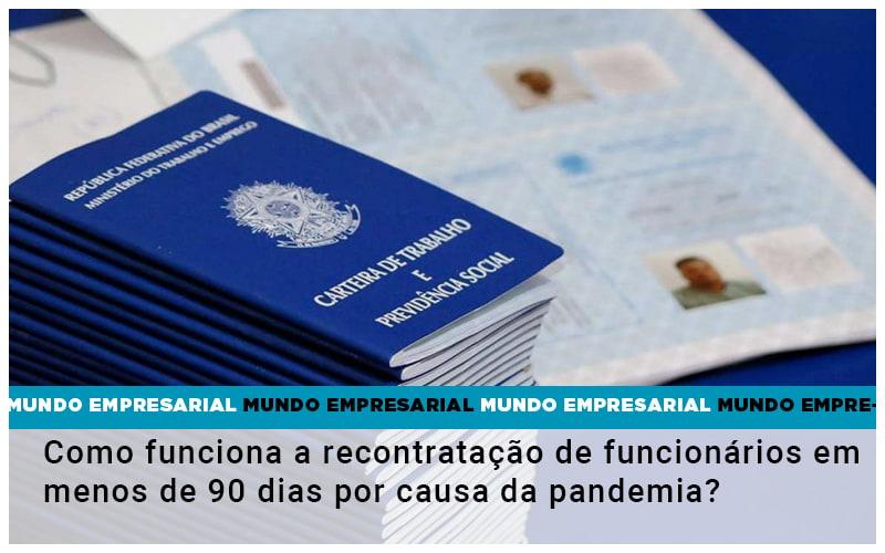Como funciona a recontratação de funcionários em menos de 90 dias por causa da pandemia?