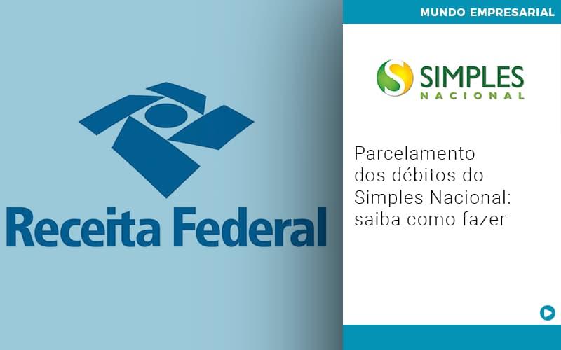 Parcelamento dos débitos do Simples Nacional: saiba como fazer