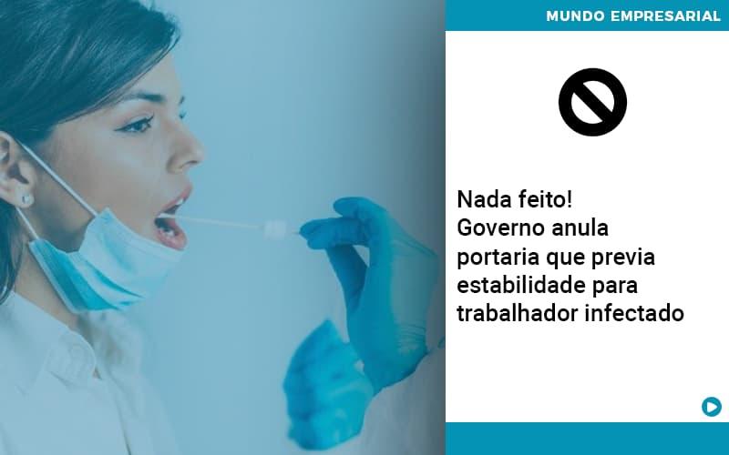 Nada feito!  Governo anula portaria que previa estabilidade para trabalhador infectado