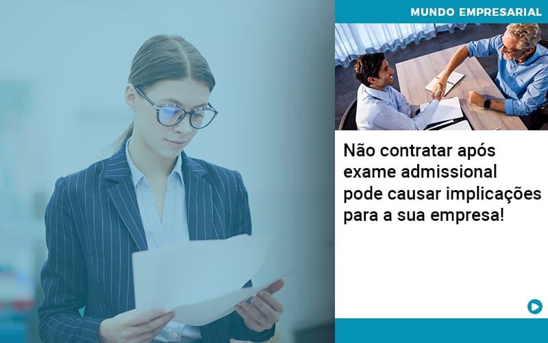 Não contratar após exame admissional pode causar implicações para a sua empresa!