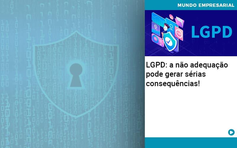 LGPD: a não adequação pode gerar sérias consequências!